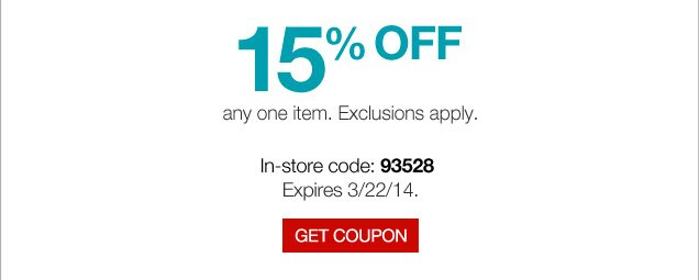 15% off any one item. Exclusions apply. In-store code: 93528. Expires 3/22/14. Get coupon.