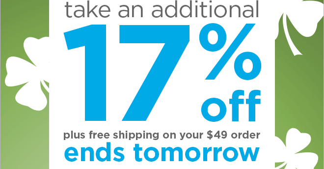 Take an additional 17% off plus free shipping on your $49 order ends  tomorrow.