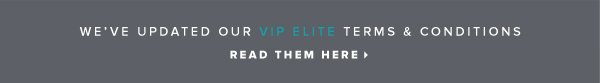 We've Updated Our VIP Elite Terms & Conditions