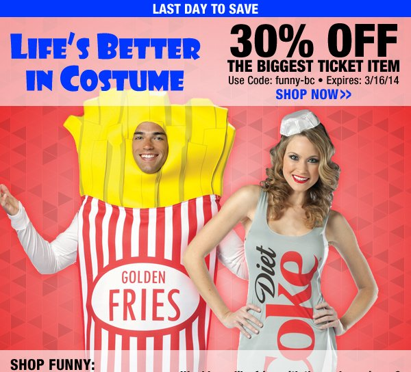 Life's Better in Costume! 30% off the biggest ticket item!
