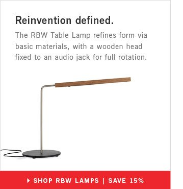 Reinvention defined. SHOP RBW LAMPS | SAVE 15%