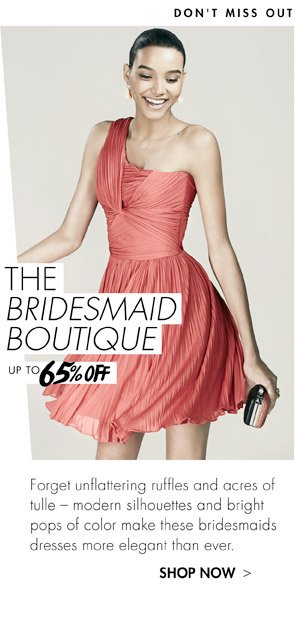 THE BRIDESMAID BOUTIQUE - UP TO 65% OFF