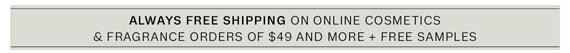 Always Free Shipping on Online Cosmetics & Fragrance Orders of $49 and More + Free Samples