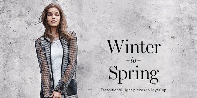 Winter to Spring  Transitional light pieces to layer up