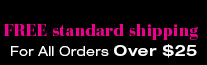 FREE standard shipping for all purchases over $25
