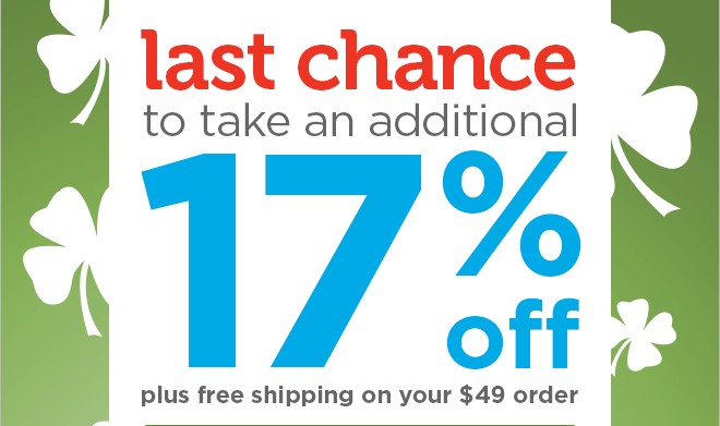 Last chance to take an additional 17% off plus free shipping on your  $49 order!