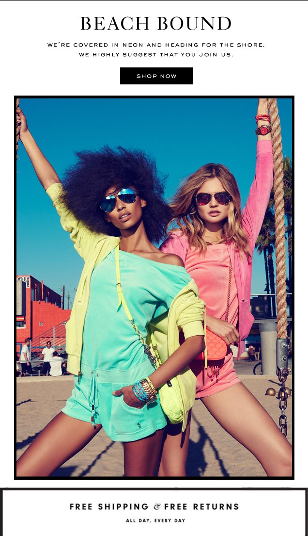 BEACH BOUND. We're covered in neon and heading for the shore. We highly suggest that you join us. SHOP NOW.