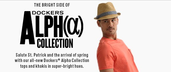 The bright side of Dockers Alphaα Salute St. Patrick and the arrival of spring with our all-new Dockers® Alpha Collection tops and khakis in super-bright hues.