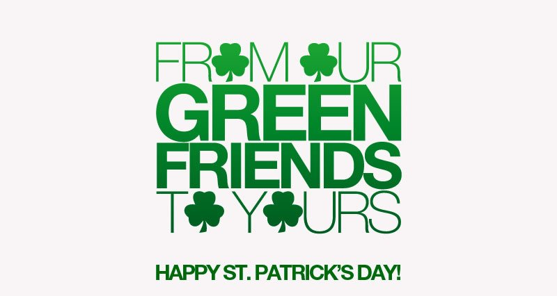 From Our Green Friends To Yours.  Happy St. Patricks Day!