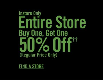 INSTORE ONLY ENTIRE STORE BUY ONE, GET ONE 50% OFF††