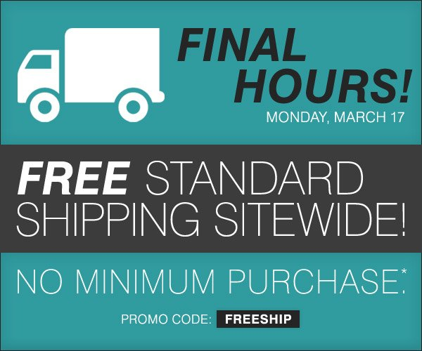 FINAL HOURS! FREE standard shipping sitewide, no minimum purchase* Shop now.