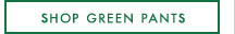 SHOP GREEN PANTS