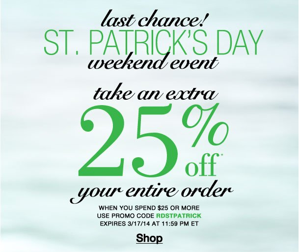 Last chance! St Patrick's Day weekend event - take an extra 25% off your entire order