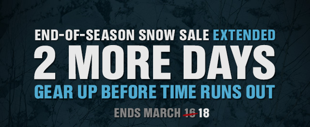 END-OF-SEASON SNOW SALE 2 MORE DAYS