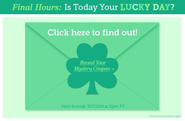 Is Today Your Lucky Day? Click here to find out! Reveal Your Mystery Coupon.