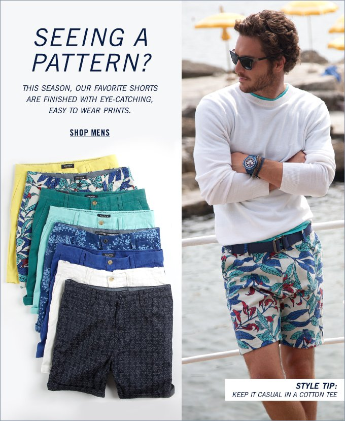 SEEING A PATTERN? This season, our favorite shorts are finished with eye-catching, easy to wear prints.
