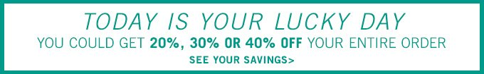 Today is your lucky day! You could get 20%, 30% or 40% off your entire order. See your savings