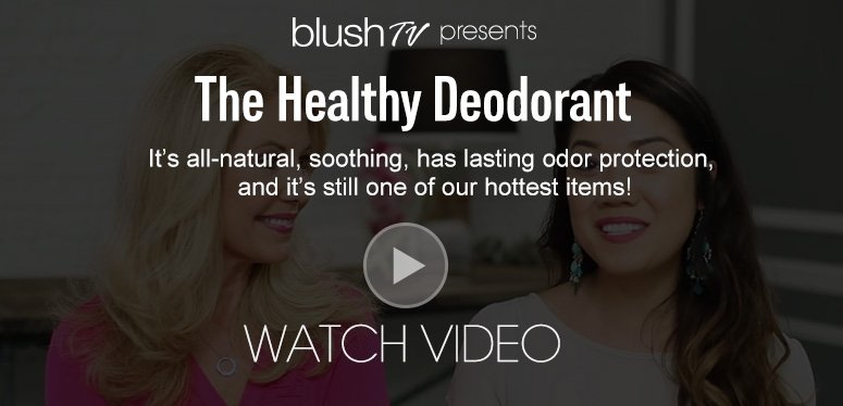 blush TV presents The Healthy Deodorant It's all-natural, soothing, has lasting odor protection, and it's still one of our hottest items!Watch Video>>
