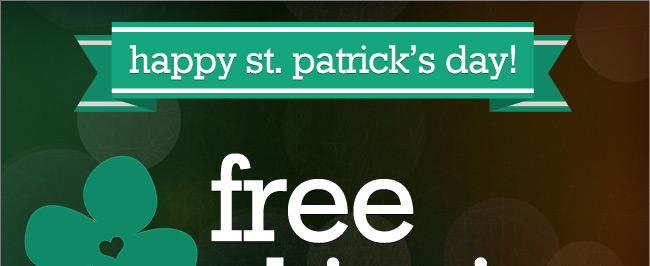 Happy St. Patrick's Day! Free Shipping All Week Long*, Shop Now