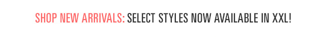 Select Styles Now Available in XXL