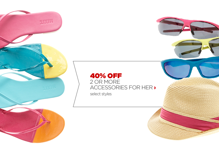 40% OFF 2 OR MORE                            ACCESSORIES FOR HER › select styles