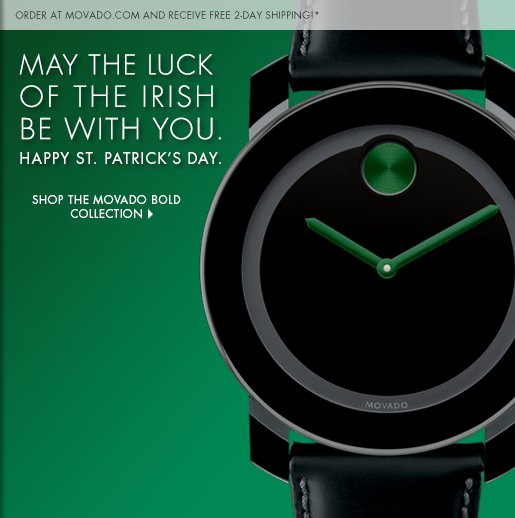MAY THE LUCK OF THE IRISH BE WITH YOU. - HAPPY ST. PATRICK'S DAY. - SHOP THE MOVADO BOLD COLLECTION ›