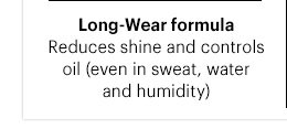 3. Long-Wear formula: Reduces shine & controls oil (even in sweat, water and humidity)
