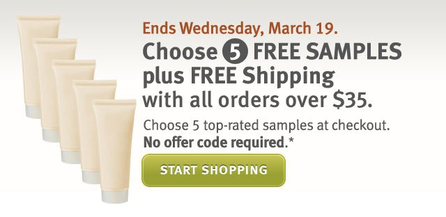 choose 5 free samples plus free shipping with all orders over $35. start shopping.