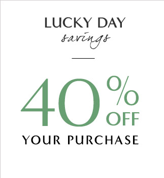 LUCKY DAY savings | 40% OFF YOUR PURCHASE