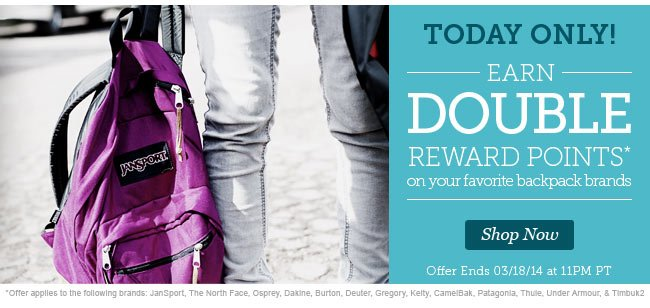 Today Only! | Earn Double Reward Points* On your favorite backpack brands | Offer ends 03/18/14 at 11PM PT | Shop Now