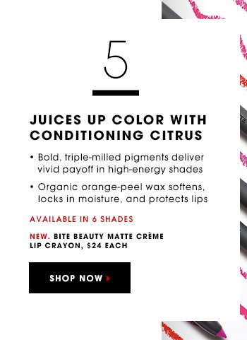 JUICES UP COLOR WITH CONDITIONING CITRUS Bold, triple-milled pigments deliver vivid payoff in high-energy shades Organic orange-peel wax softens, locks in moisture, and protects lips Available in 6 shades New. Bite Beauty Matte Creme Lip Crayon, $24 each SHOP NOW