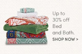 Up to 30% Off Bed and Bath.