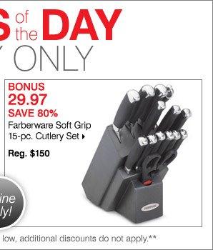 BONUS 29.97 80% off Farberware Soft Grip 15-pc. Cutlery Set Save 80% Reg. $150