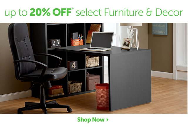 up to 20% OFF* select Furniture & Decor - Shop Now