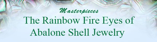 Masterpieces The Rainbow Fire Eyes of Abalone Shell Jewelry