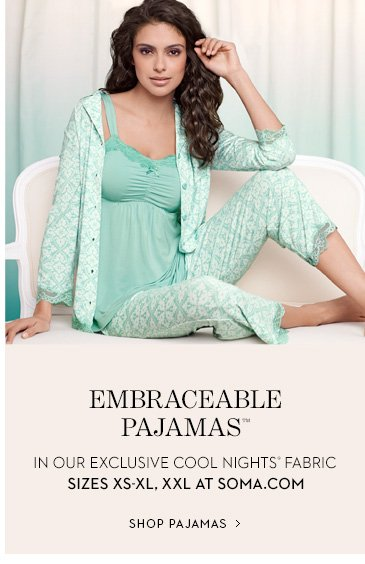 Embraceable Pajamas™ in our Exclusive  Cool Nights® Fabric, sizes XS - XL, XXL at soma.com. SHOP PAJAMAS