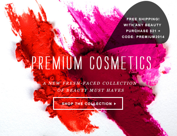 Premium Cosmetics. Free shipping with any beauty purchase $21+. Use Code: PREMIUM2014