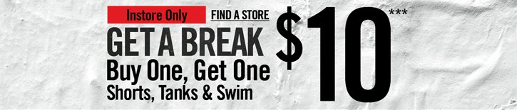 INSTORE ONLY - FIND A STORE - GET A BREAK BUY ONE, GET ONE $10***