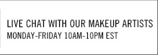 Live Chat With Our Makeup Artists Monday-Friday 10AM-10PM EST