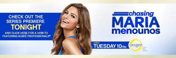 CHECK OUT THE SERIES PREMIER OF CHASING MARIA MENOUNOS TONIGHT AND CLICK HERE FOR A HOW-TO FEATURING SUAVE PROFESSIONALS