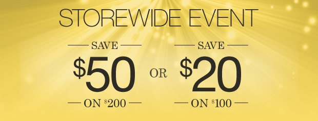 Storewide Event | Save $50 on $200 or $20 on $100 use code MARCH »