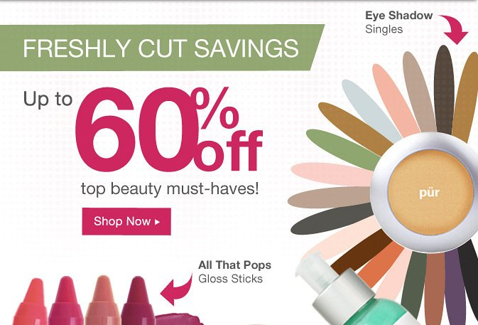FRESHLY CUT SAVINGS: Up to 60% Off Top Beauty Must-haves!
