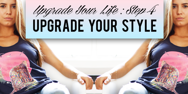 Upgrade Your Life Step 4: UPGRADE YOUR STYLE