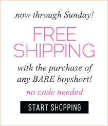 Free Shipping on any BARE Boyshort purchase!