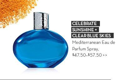 CELEBRATE SUNSHINE + CLEAR BLUE SKIES. Mediterranean Eau de Parfum Spray. $47.50 - $57.50.