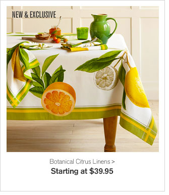 NEW & EXCLUSIVE - Botanical Citrus Linens - Starting at $39.95