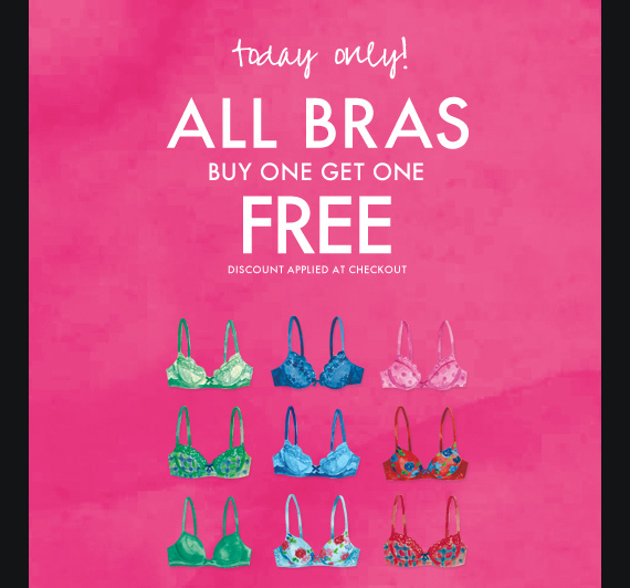 today only! ALL BRAS BUY ONE GET ONE FREE DISCOUNT APPLIED AT CHECKOUT