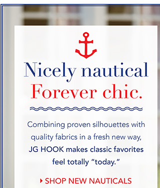 Nicely nautical. Forever chic. SHOP NEW NAUTICALS