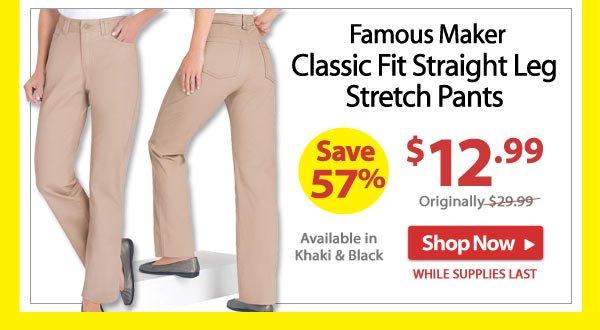Save 57% - Famous Maker Classic Fit Straight Leg Stretch Pants $12.99 - Shop Now >>
