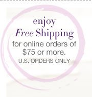 Enjoy Free Shipping for online orders of $75 or more. U.S. orders only.